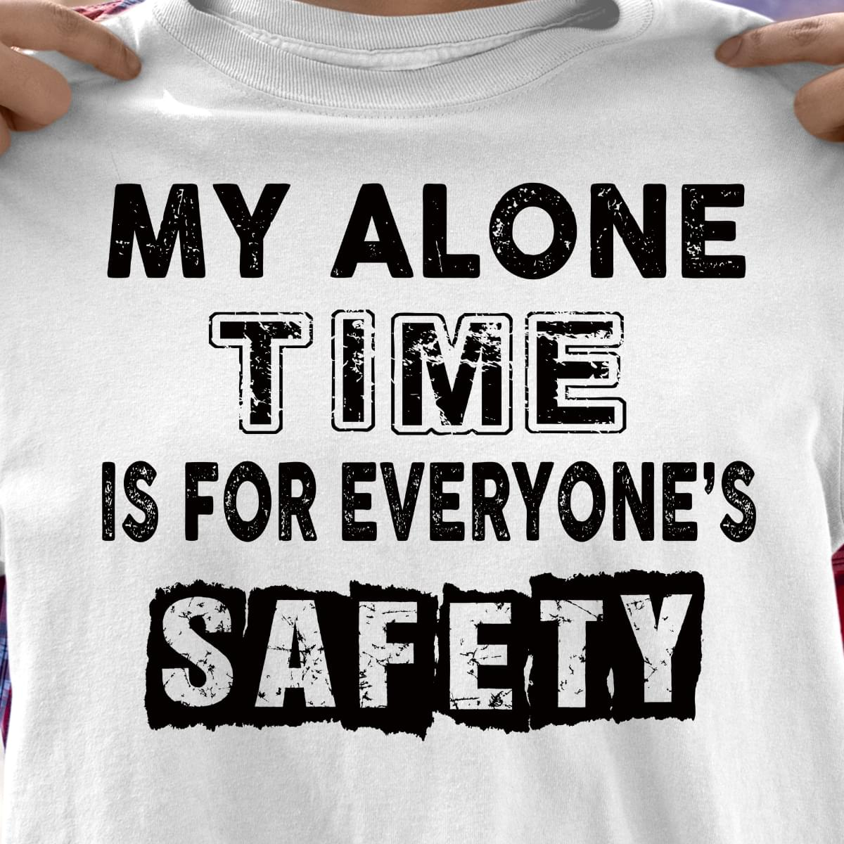 My Alone Time Is For Everyones Safety Funny cotton t-shirt Hoodie Mug