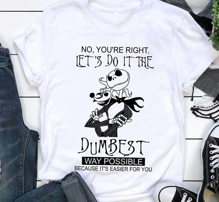 Jack Skellington No Youre Right Lets Do It The Dumbest Way Possible Because Its Easier For You Funny cotton t-shirt Hoodie Mug