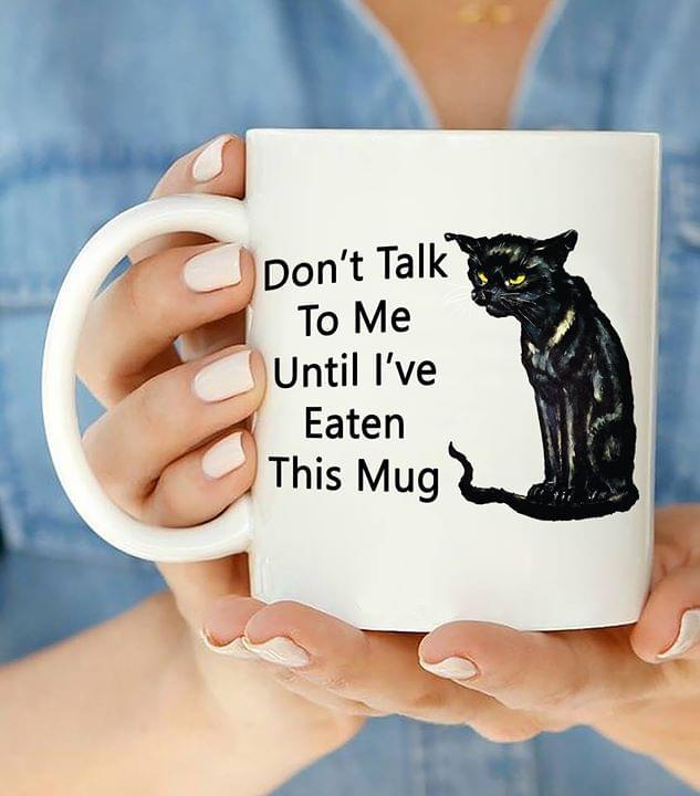 Grumpy Black Cat Dont Talk To Me Until Ive Eaten This Mug Mug cotton t-shirt Hoodie Mug