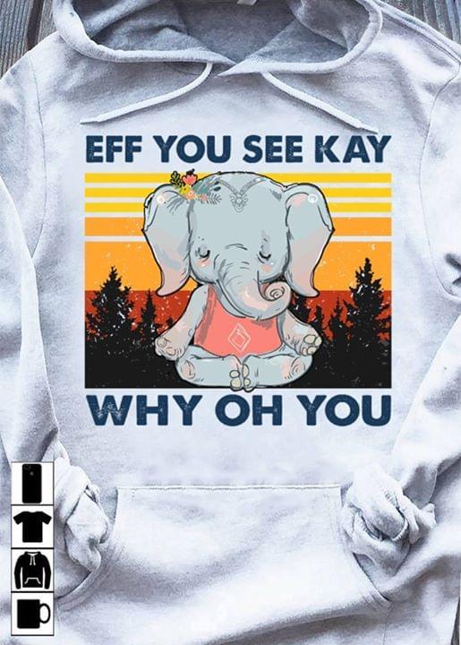 Yoga Elephant Eff You See Kay Why Oh You Vintage Hoodie cotton t-shirt Hoodie Mug