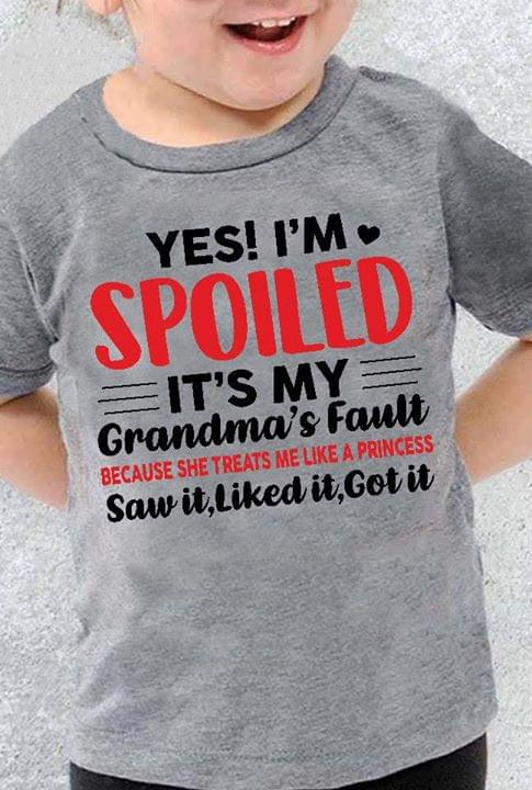 Yes Im Spoiled Its My Grandmas Fault Because She Treats Me Like A Princess cotton t-shirt Hoodie Mug