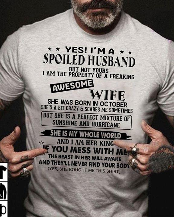 Yes Im A Spoiled Husband But Not Your I Am The Property Of A Freaking Awesome Wife She Was Born In October cotton t-shirt Hoodie Mug