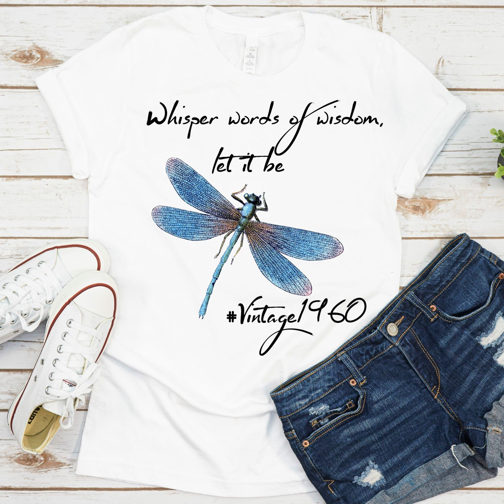 Whisper Words Of Wisdom Let It Be Vintage 1960 Dragonfly For Lovers cotton t-shirt Hoodie Mug