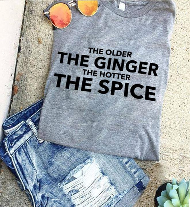 The Older The Ginger The Hotter The Spice cotton t-shirt Hoodie Mug