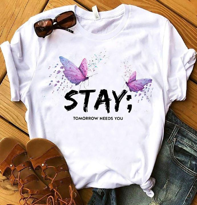 Stay Tomorrow Needs You Suicide Prevention Semicolon Butterflies cotton t-shirt Hoodie Mug