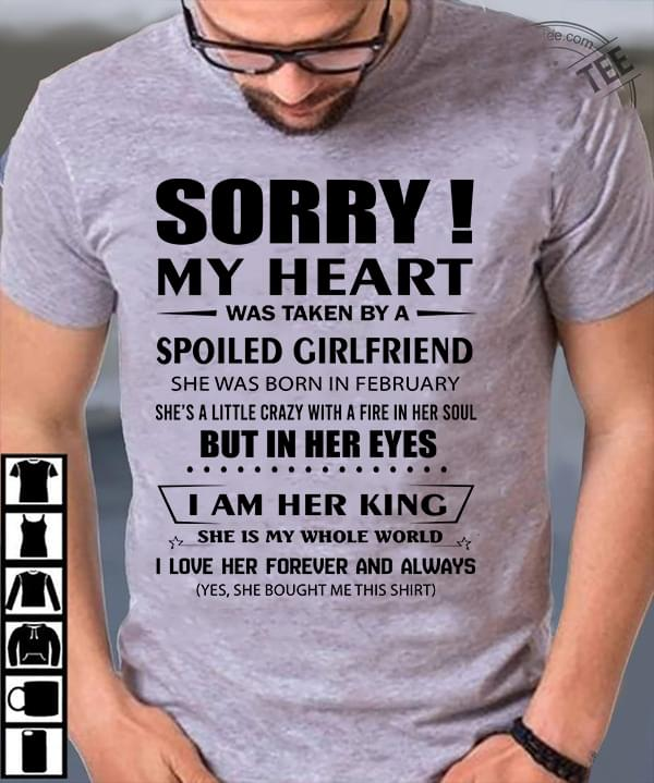 Sorry My Heart Was Taken By A Spoiled Girlfriend She Was Born In February cotton t-shirt Hoodie Mug