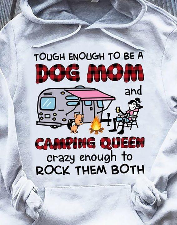 Tough Enoligh To Be A Dog Mom Camping Queen Crazy Enough To Rock Them Both cotton t-shirt Hoodie Mug