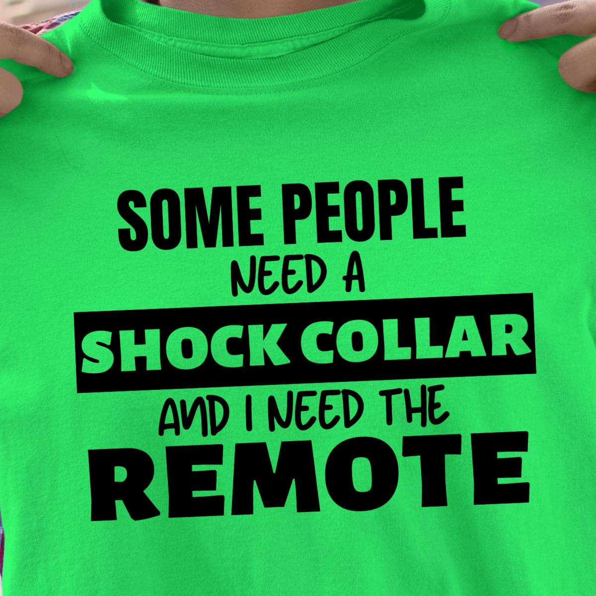 Some People Need Shock Collar And I Need The Remote cotton t-shirt Hoodie Mug