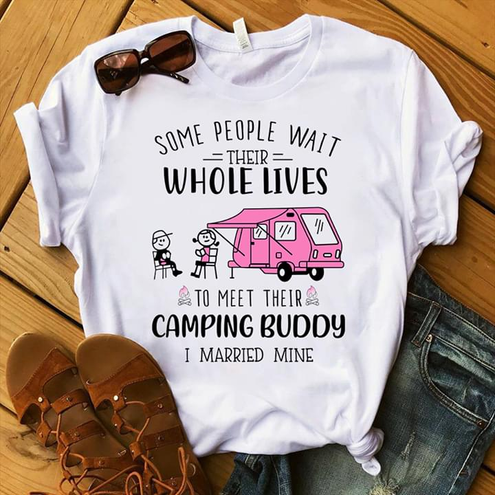 Some People That Wait Their Whole Life To Meet Their Camping Buddy I Married Mine cotton t-shirt Hoodie Mug