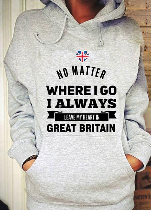 No Matter Where I Go I Always Leave My Heart In Great Britain For British Hoodie cotton t-shirt Hoodie Mug