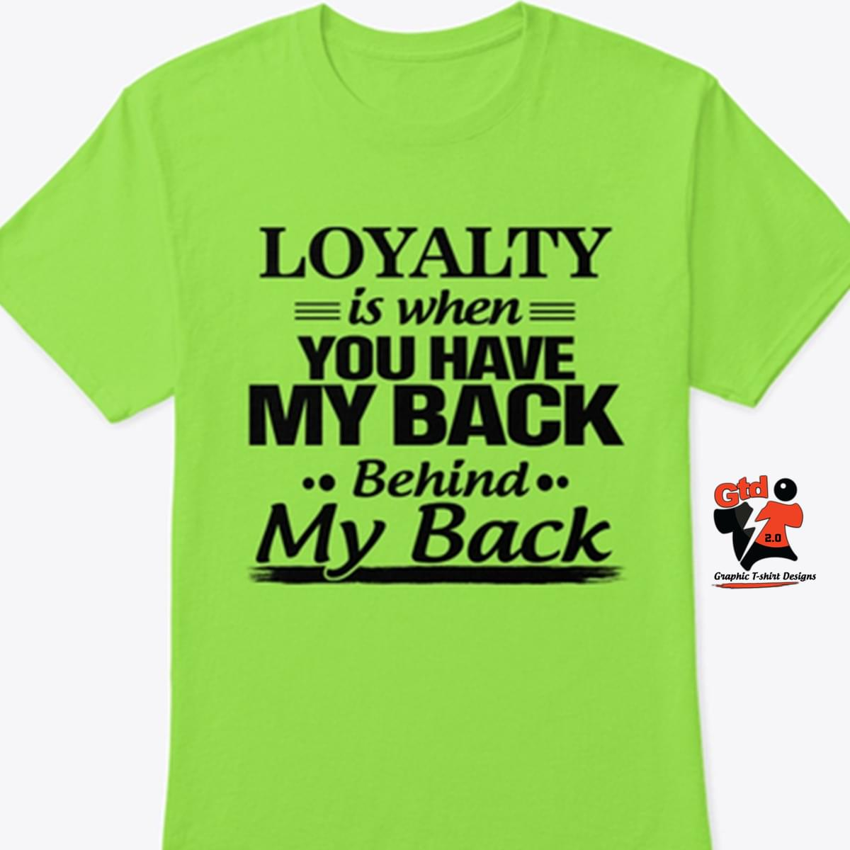 Loyalty Is When You Have My Back Behind My Back cotton t-shirt Hoodie Mug
