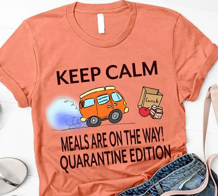 Keep Calm Meals Are On The Way Quarantine Edition Lunch Car cotton t-shirt Hoodie Mug