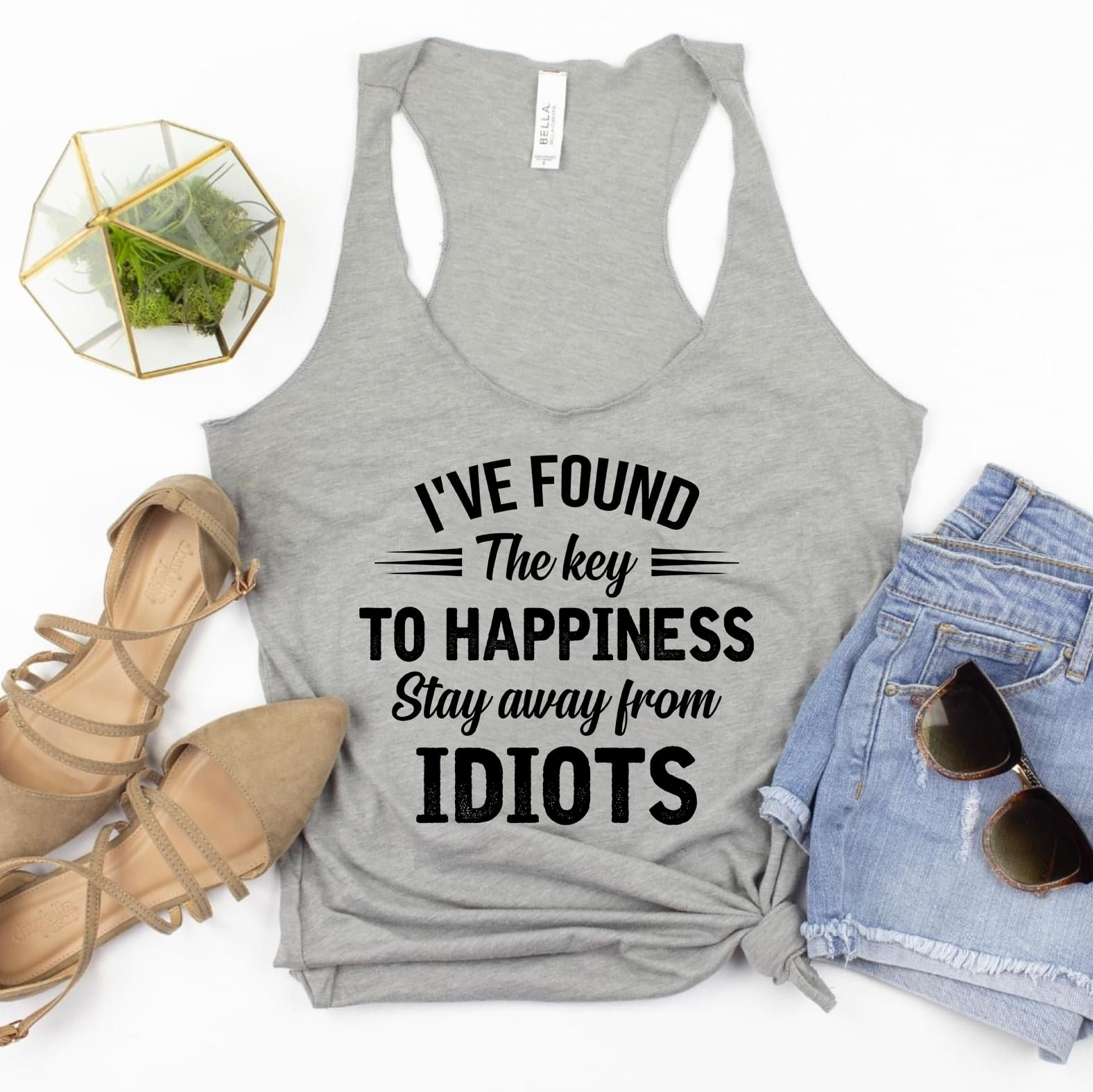 Ive Found The Key To Happiness Stay Away From Idiots Tank Top cotton t-shirt Hoodie Mug
