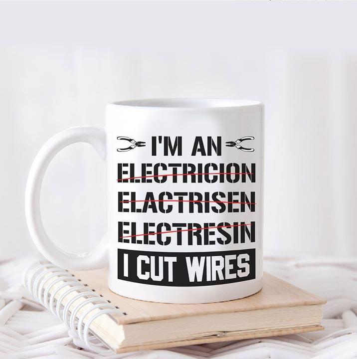 Im An Electricion Elactrisen Electresin I Cut Wires Mug cotton t-shirt Hoodie Mug