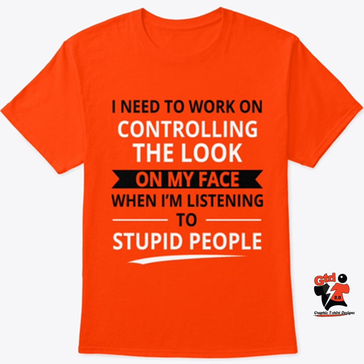 I Need To Work On Controlling The Look On My Face When Im Listening To Stupid People cotton t-shirt Hoodie Mug