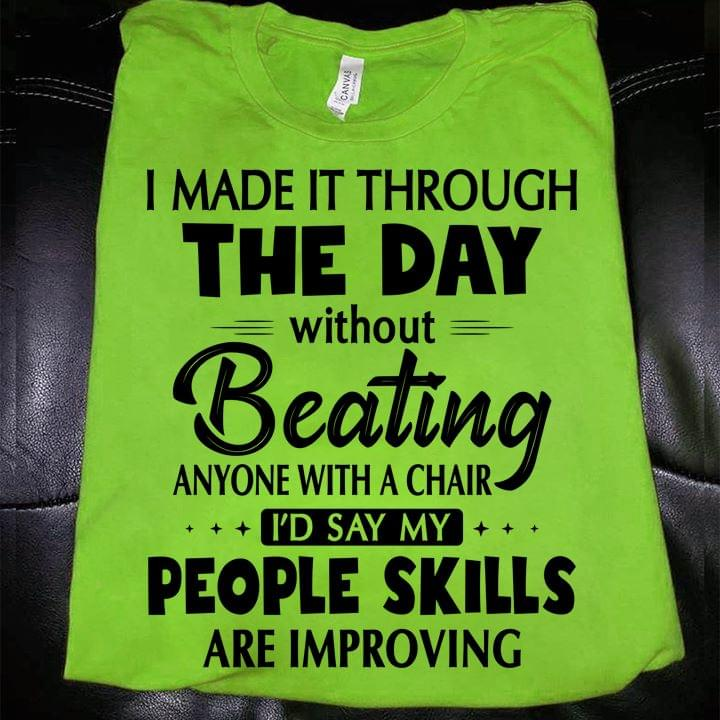 I Made It Through The Day Without Beating Anyone With A Chair Id Say My People Skills Are Improving Funny T Shirt cotton t-shirt Hoodie Mug