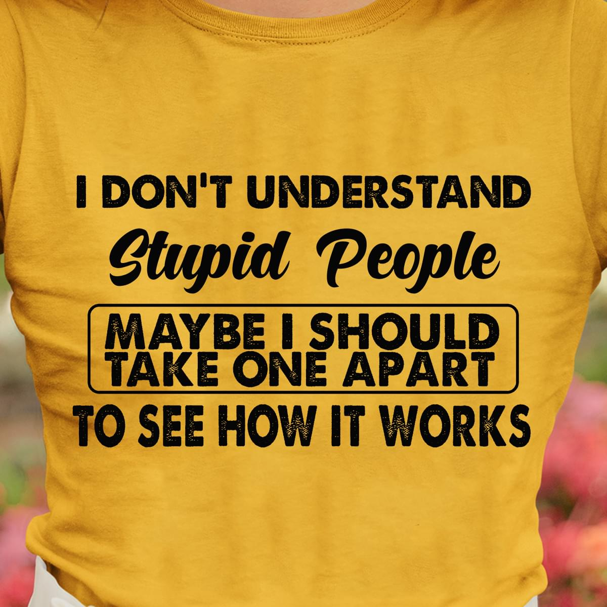 I Dont Understand Stupid People Maybe I Should Take On Apart To See How It Works cotton t-shirt Hoodie Mug
