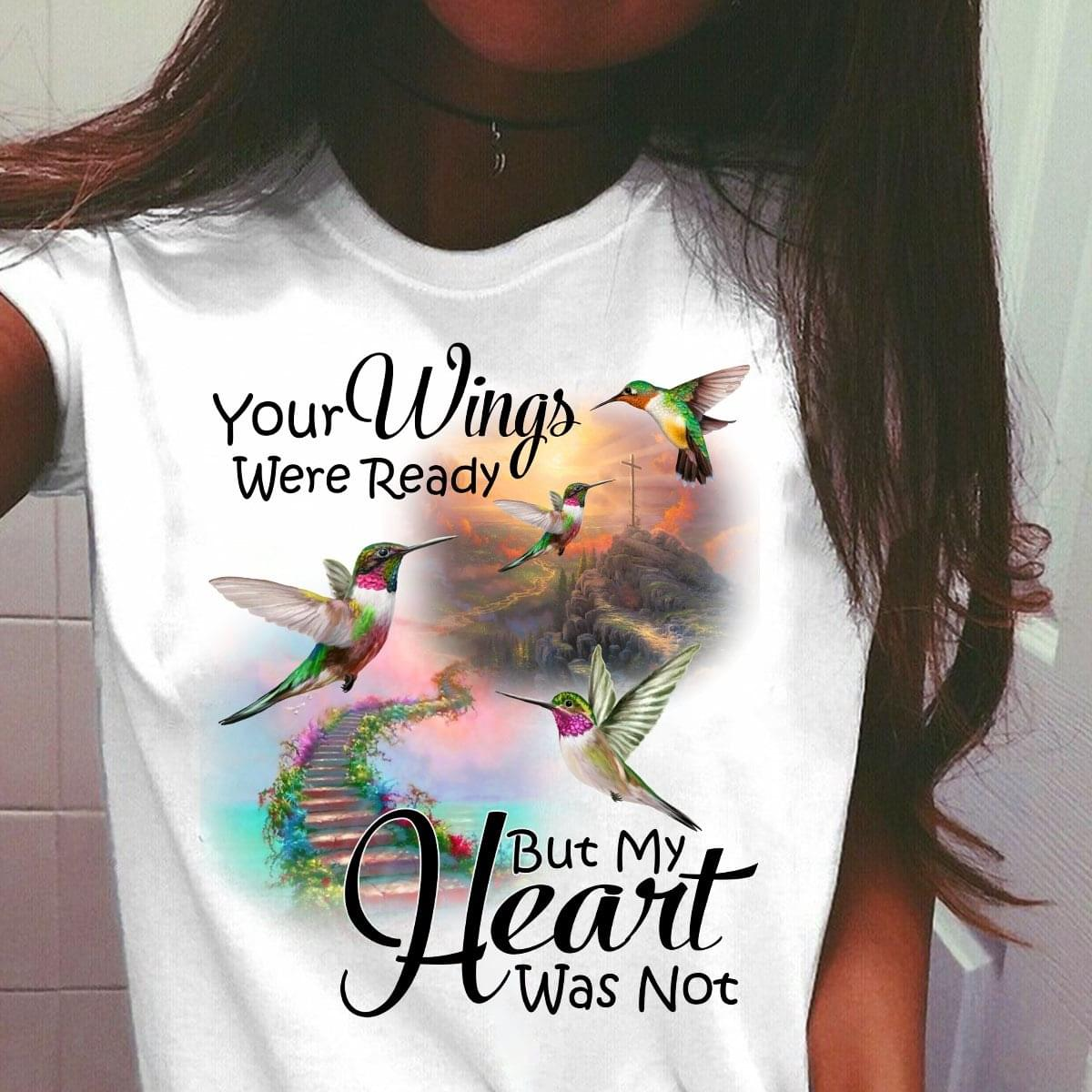 Hummingbirds Your Wings Were Ready But My Heart Was Not cotton t-shirt Hoodie Mug