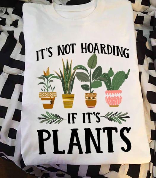 Gardening Its Not Hoarding If Its Plants cotton t-shirt Hoodie Mug