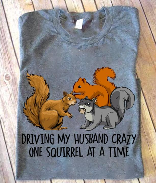 Driving My Husband Crazy One Squirrel At A Time Funny cotton t-shirt Hoodie Mug