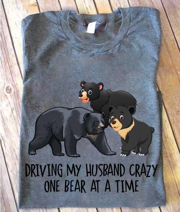 Driving My Husband Crazy One Bear At A Time cotton t-shirt Hoodie Mug