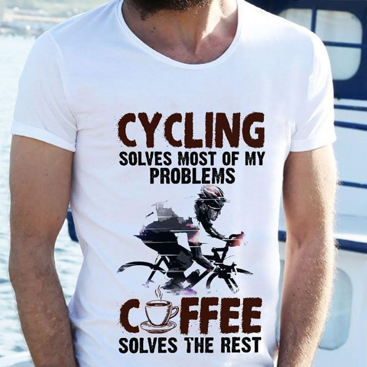 Cycling Solves Most Of My Problem Coffee Solvesrest cotton t-shirt Hoodie Mug