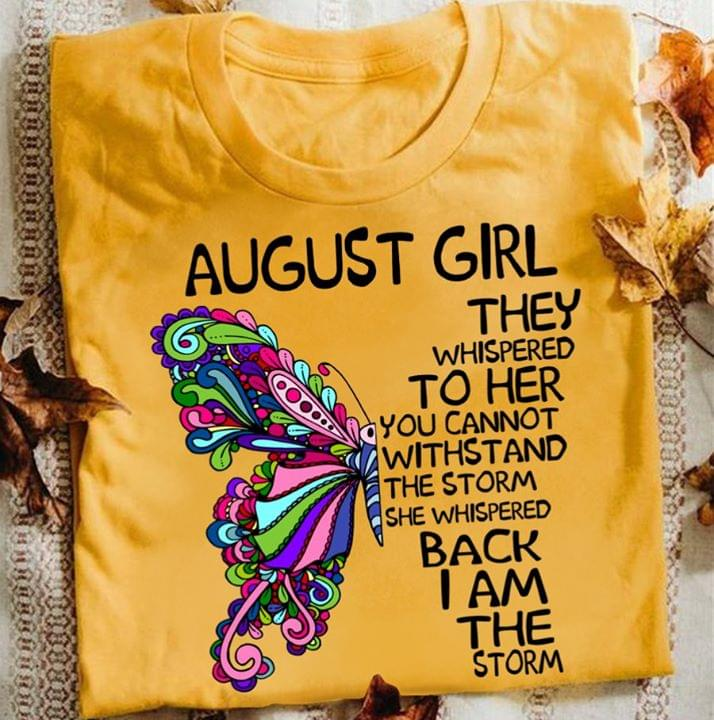 August Girl They Whispered To Her You Cannot Withstand The Storm Floral Butterfly T Shirt cotton t-shirt Hoodie Mug