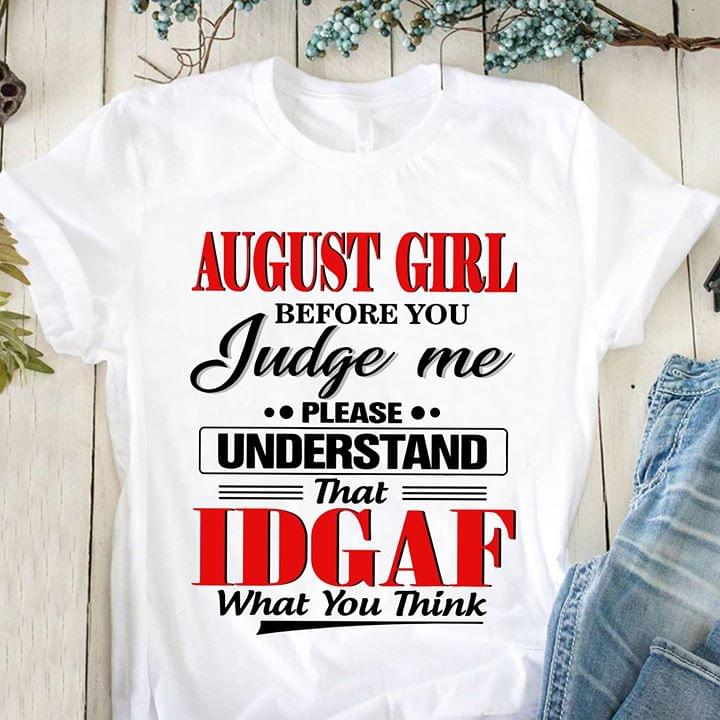 August Girl Before You Judge Me Please Understand That Idgaf What You Think cotton t-shirt Hoodie Mug