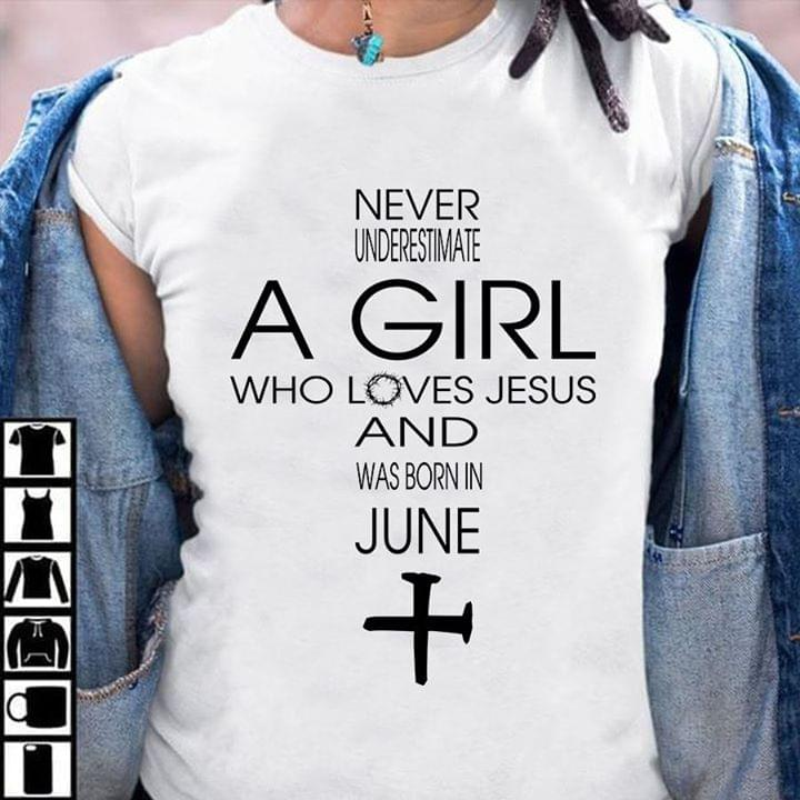 Never Underestimate A Girl Who Loves Jesus And Was Born In June cotton t-shirt Hoodie Mug