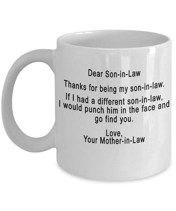 Dear Son In Law Thanks For Being My Son In Law If I Had A Different Son In Law Would Punch Him Mother In Law cotton t-shirt Hoodie Mug