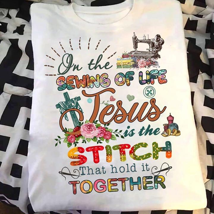 Sewing On The Sewing Of Life Jesus Is The Stitch That Hold It Together cotton t-shirt Hoodie Mug