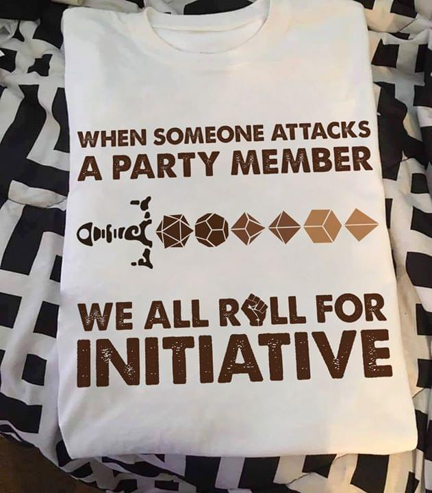 When Someone Attacks A Party Member We All Roll For Initiative T Shirt cotton t-shirt Hoodie Mug