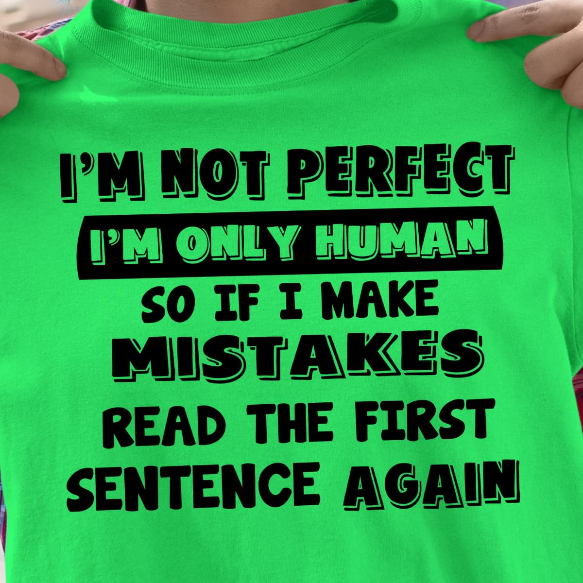 Not Perfect Im Only Human If I Make Mistake Read The First Sentence Again cotton t-shirt Hoodie Mug