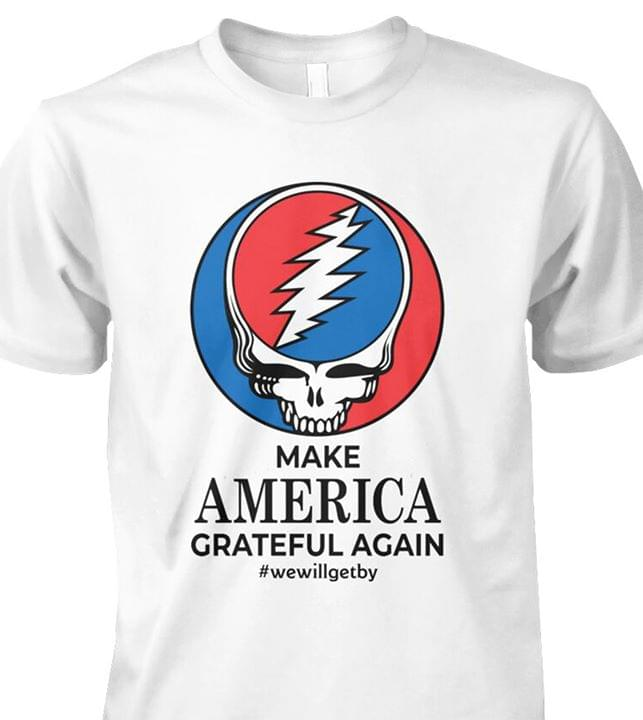 Grateful Dead Make America Grateful Again Hashtag We Will Get By For Fan cotton t-shirt Hoodie Mug