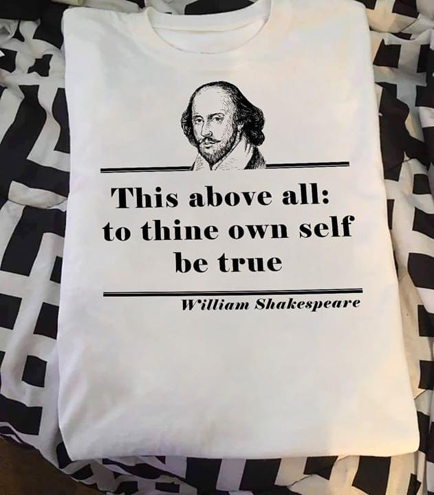 William Shakespeare This Above All To Thine Own Self Be True Hamlet Quote For Fan cotton t-shirt Hoodie Mug