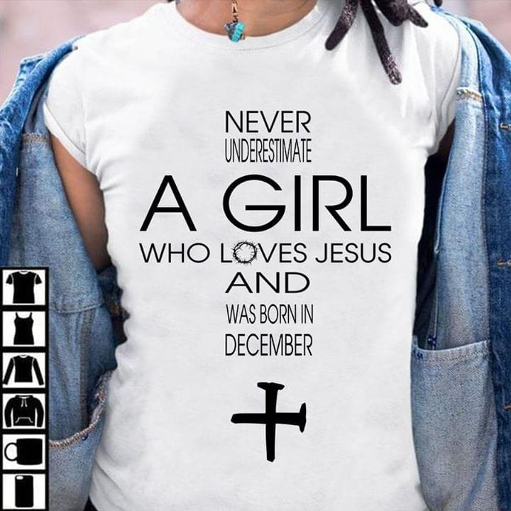 Never Underestimate A Girl Who Loves Jesus And Was Born In December cotton t-shirt Hoodie Mug