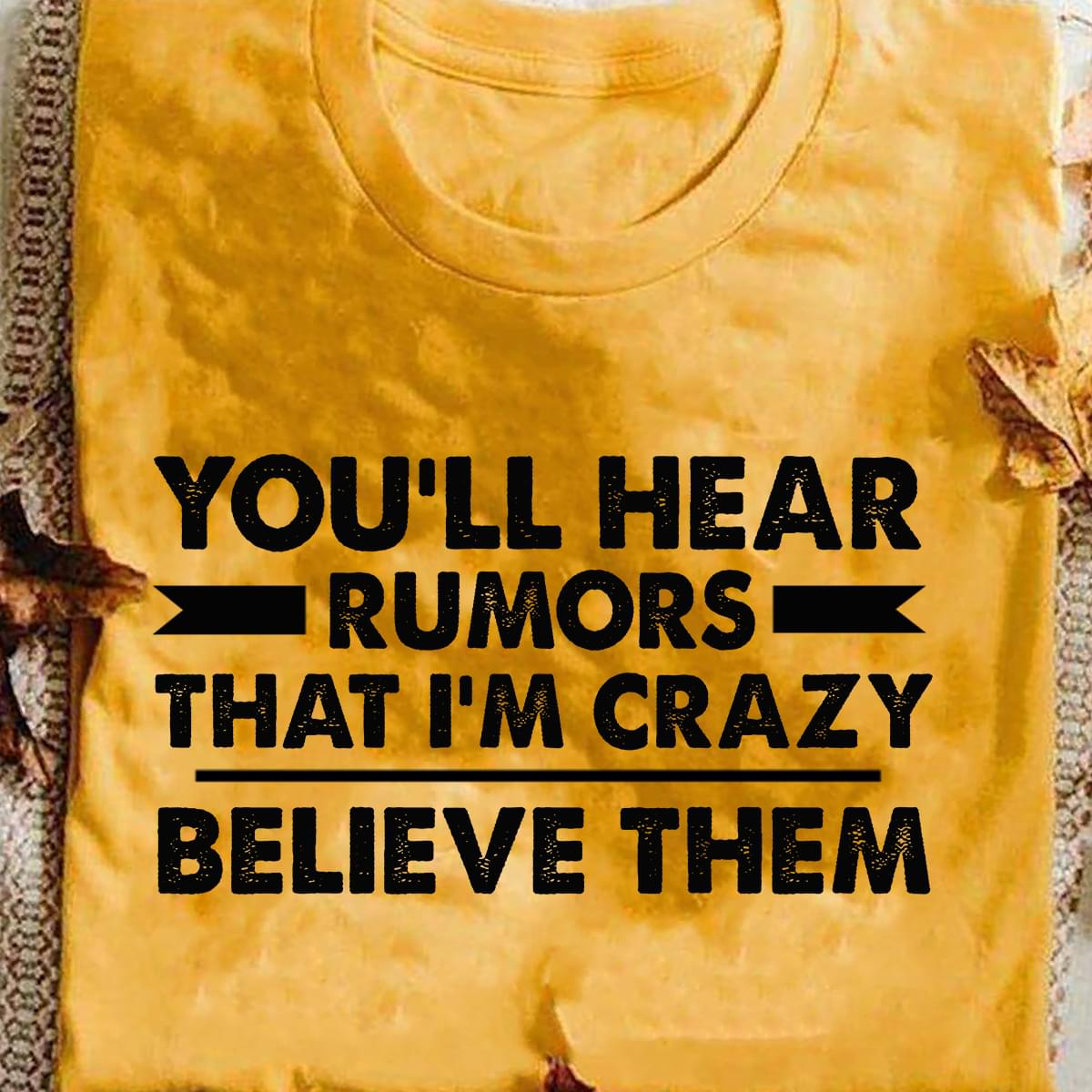 Youll Hear Rumors That Im Crazy Believe Them T Shirt cotton t-shirt Hoodie Mug