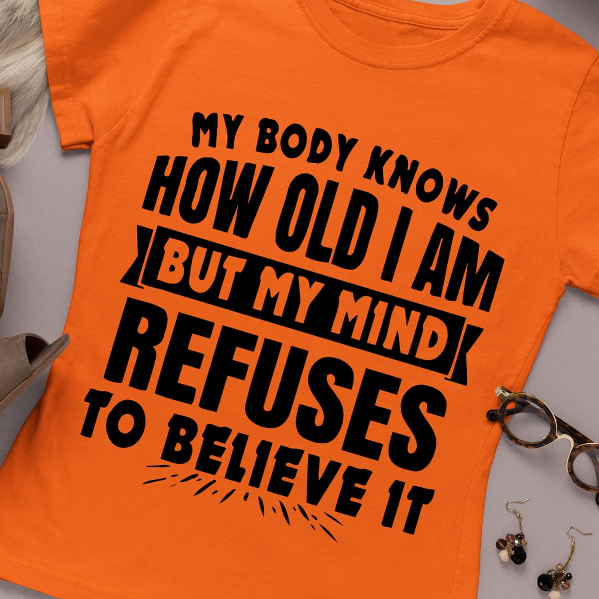 My Body Knows How Old I Am But My Mind Refuses To Believe It cotton t-shirt Hoodie Mug