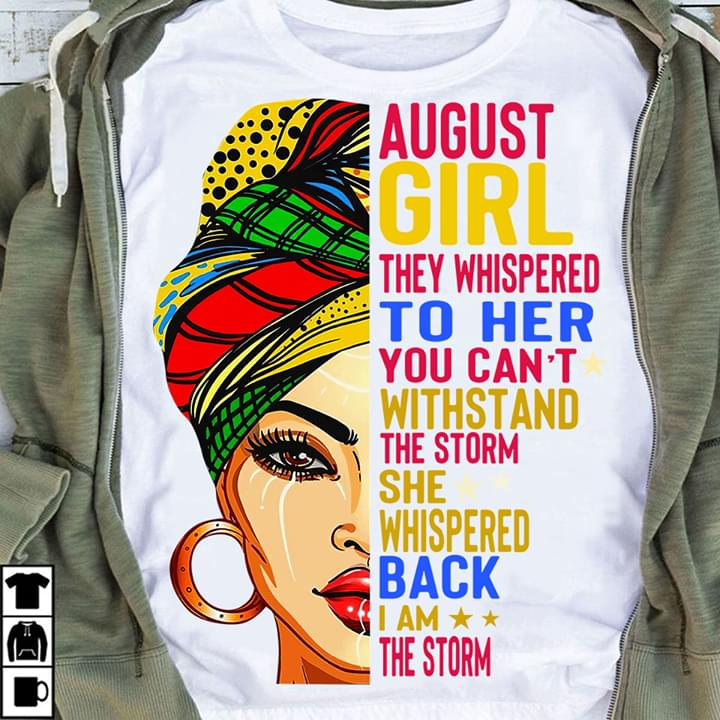 August Girl They Whispered To Her You Cant Withstand The Storm She Whispered Back I Am The Storm cotton t-shirt Hoodie Mug