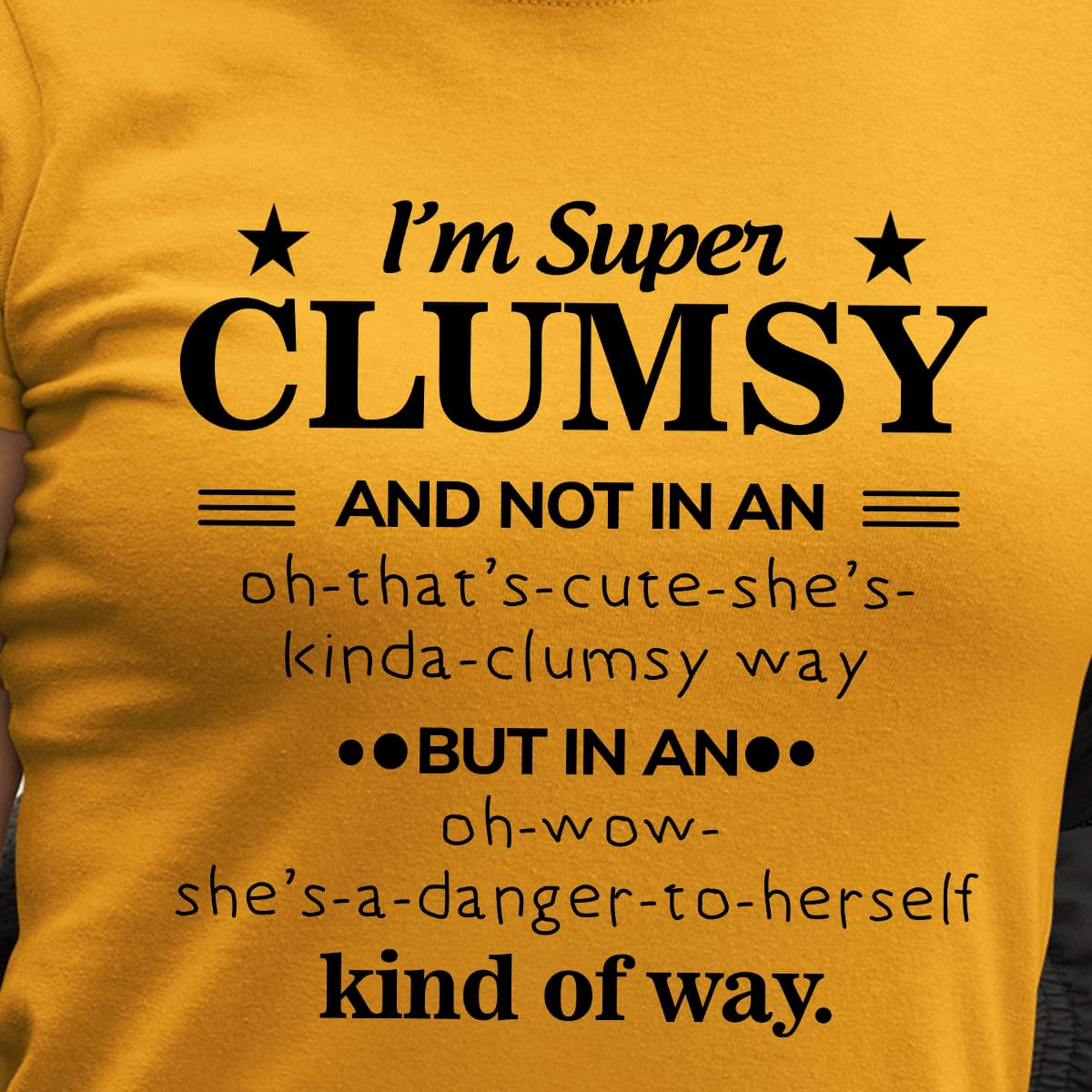 Im Super Clumsy Not In Oh Thats Cute Shes Kinda Clumsy Way But In An Shes A Danger Herself Kind Of Way cotton t-shirt Hoodie Mug