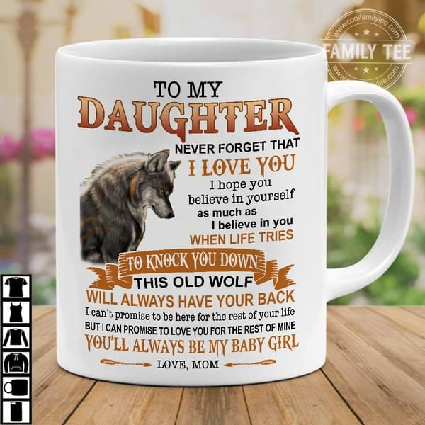 To My Daughter Never Forget I Love You As Much As Believe In You When Life Tries Knock You Down Coffe Mug cotton t-shirt Hoodie Mug