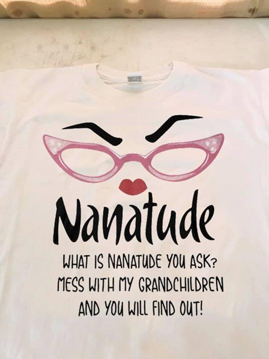 What Is Nanatude You Ask Mess With My Grandchildren And You Will Find Out Funny cotton t-shirt Hoodie Mug