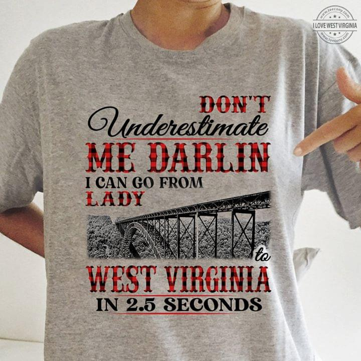 Dont Underestimate Me Darlin I Can Go From Lady To West Virginia In 2 5 Seconds cotton t-shirt Hoodie Mug
