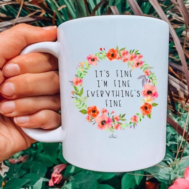 Its Fine Im Fine Everythings Fine Flower Circle Mug cotton t-shirt Hoodie Mug
