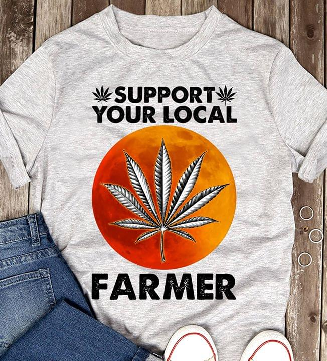 Support Your Local Farmer For Stoner cotton t-shirt Hoodie Mug