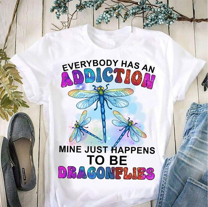 Everybody Has An Addiction Mine Just Happens To Be Dragonflies cotton t-shirt Hoodie Mug