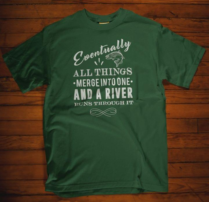 Eventually All Things Merge Into One And A River Runs Throught It cotton t-shirt Hoodie Mug