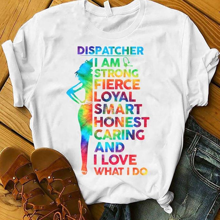 Dispatcher Girl I Am Strong Fierce Loyal Smart Honest Caring And Love What I Do cotton t-shirt Hoodie Mug
