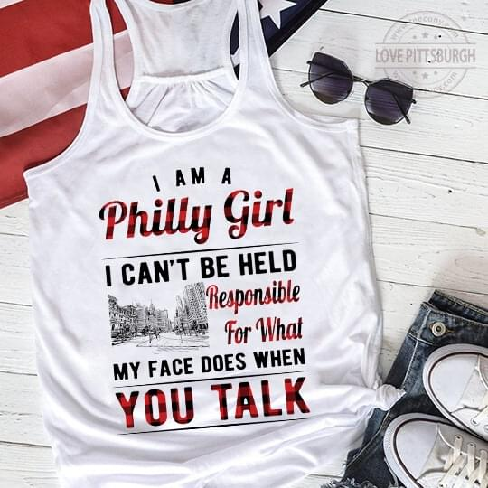 I Am A Philly Girl I Cant Be Held Responsible Fo What My Face Does When You Talk cotton t-shirt Hoodie Mug