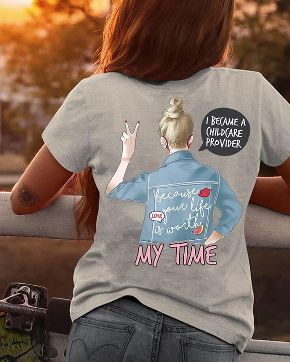 I Became A Childcare Provider Because Your Life Is Worthy My Time Jean Girl cotton t-shirt Hoodie Mug